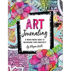Art Journaling - A Mixed-Media Guide to Unleashing Your Creativity